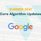 Summer 2021 Core Algorithm Updates